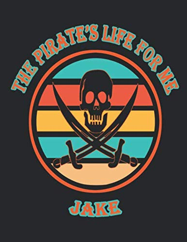 Jake The Pirate Coloring Pages (The  Pirate's  Life  For  Me  Jake: 8.5x11.  110  page.    College  Rule.    Funny  Pirate  Vintage)