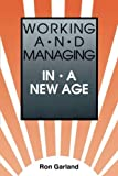 img - for Working and Managing in a New Age by Ron Garland (1989-04-01) book / textbook / text book