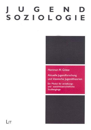 Aktuelle Jugendforschung und klassische Jugendtheorien: Ein Modul für erziehungs- und sozialwissenschaftliche Studiengänge