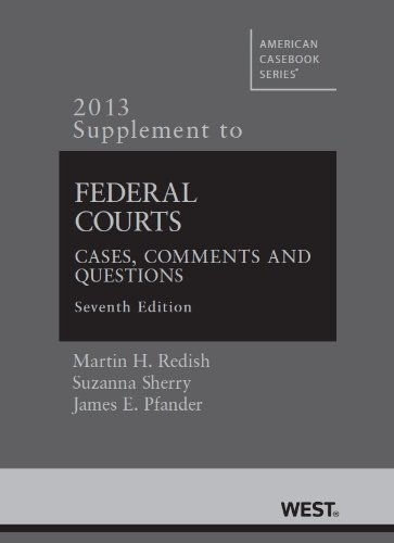 Federal Courts, Cases, Comments and Questions, 7th, 2013 Supplement (American Casebook Series)