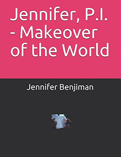 Jennifer, P.I. - Makeover of the World (Jennifer, P.I. Series)