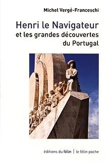 Un prince portugais au XVe siècle : Henri le navigateur par Vergé-Franceschi