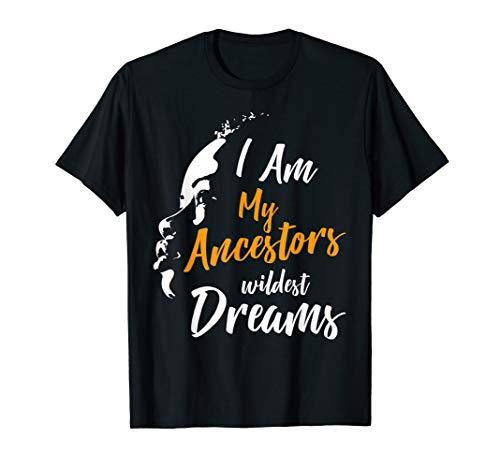 I Am My Ancestors Wildest Dreams Shirt Black Women Girls