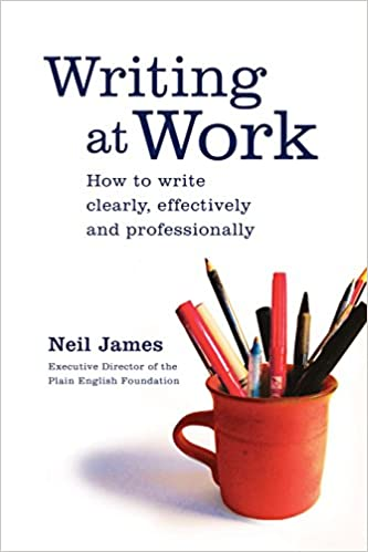 Writing at work how to write clearly effectively and writing at work how to write clearly effectively and professionally neil james 9781741752182 amazon books fandeluxe Choice Image