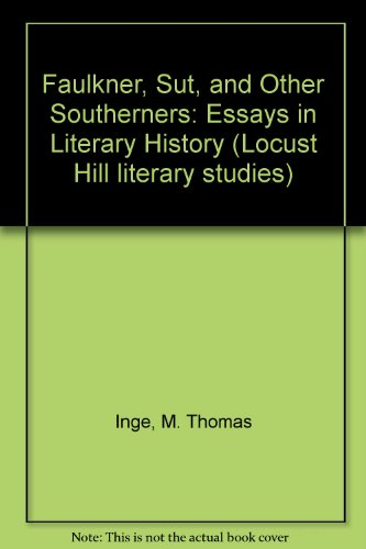 Faulkner, Sut, and Other Southerners: Essays in Literary History (Locust Hill Literary Studies)