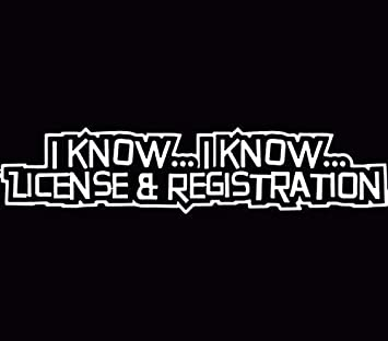 I Know I Know License and Registration Funny Cops Car Decal Sticker White