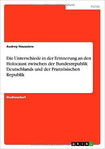 Die Unterschiede in der Erinnerung an den Holocaust zwischen der Bundesrepublik Deutschlands und der Französischen Republik (German Edition): Audrey ...