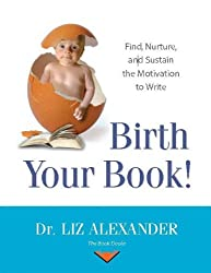 Birth Your Book: Find, Nurture, And Sustain The Motivation To Write