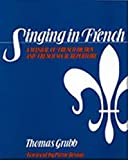 Singing in French: A Manual of French Diction and French Vocal Repertoire