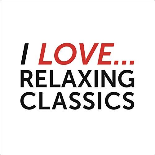 I Love Relaxing Classics