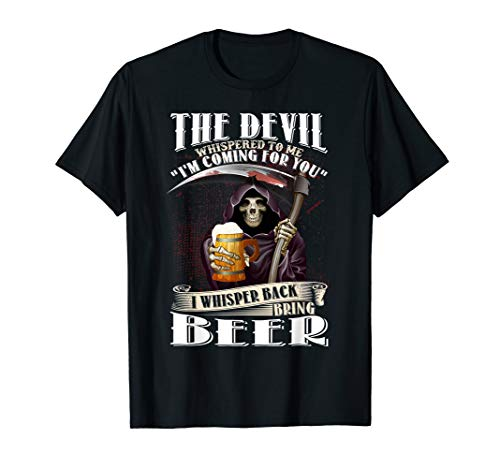 The Devil Whispered I Whisper Back Bring Beer Funny Shirt