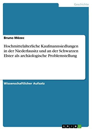 Hochmittelalterliche Kaufmannsiedlungen in der Niederlausitz und an der Schwarzen Elster als archäologische Problemstellung (German Edition)