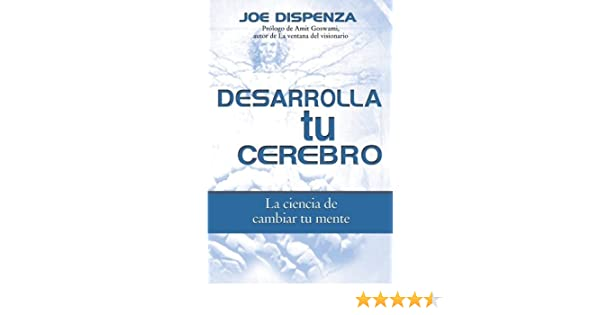 Desarrolla Tu Cerebro Joe Dispenza Epub 42 Enswepuneq S Ownd