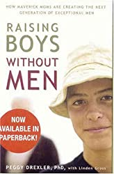 BY Drexler, Peggy ( Author ) [ RAISING BOYS WITHOUT MEN: HOW MAVERICK MOMS ARE CREATING THE NEXT GENERATION OF EXCEPTIONAL MEN ] Oct-2006 [ Paperback ]