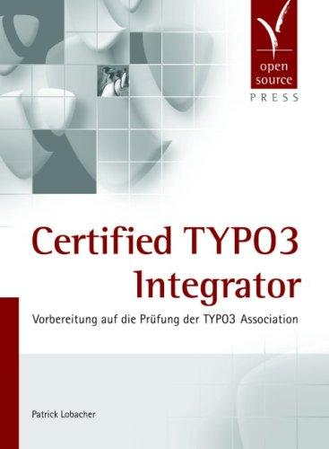 Certified TYPO3 Integrator. Vorbereitung auf die Prüfung der TYPO3 Association