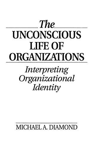 The Unconscious Life of Organizations: Interpreting Organizational Identity