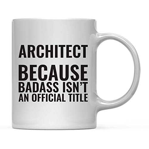(Andaz Press 11oz. Coffee Mug Gag Gift, Architect Because Badass Isn't an Official Title, 1-Pack, Funny Witty Coffee Cup Birthday Christmas Present)