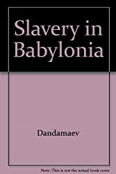 Slavery in Babylonia: From Nabopolassar to Alexander the Great 626-331 BC