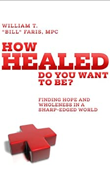 How Healed Do You Want to Be? by [Faris, William T.]