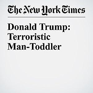 Donald Trump: Terroristic Man-Toddler