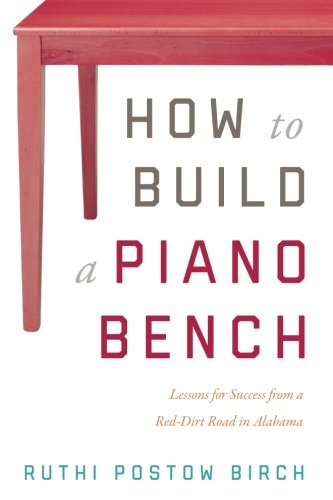 How to Build a Piano Bench: Lessons for Success from a Red-Dirt Road in Alabama - Inspirational Bench