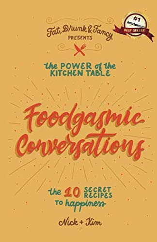 The Power of the Kitchen Table: Foodgasmic Conversations & The 10 Secret Recipes to Happiness by Kim DiGiovanni, Nick Rago
