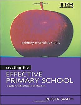 Creating the Effective Primary School (Primary Essentials Series)