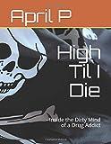High Til I Die: - The Unraveling of a Drug Addict