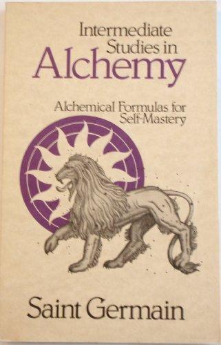 Intermediate Studies in Alchemy : Alchemical Formulas for Self-Mastery