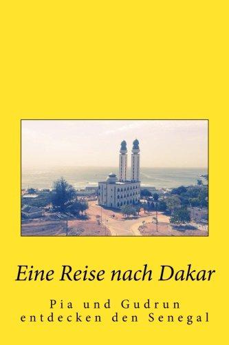 eine-reise-nach-dakar-pia-und-gudrun-entdecken-den-senegal-german-edition