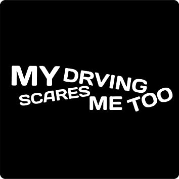 My Driving Scares Me Too Funny Vinyl Decal Sticker Car Truck Window