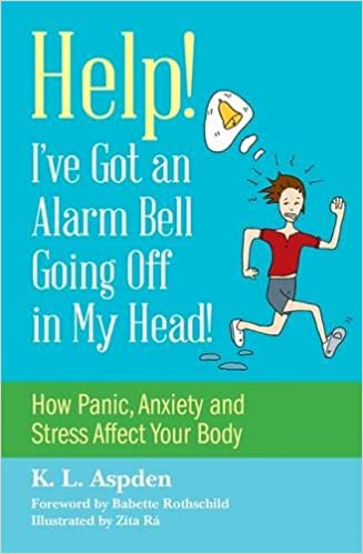 Help How Panic Ive Got an Alarm Bell Going Off in My Head! Anxiety and Stress Affect Your Body