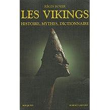 Les Vikings: Histoire, mythes, dictionnaire