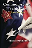 Common-sense Health Care, Steve Saperstein, 1451573758