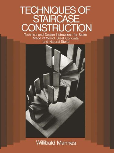 (Techniques of Staircase Construction: Technical and Design Instructions for Stairs Made of Wood, Steel, Concrete, and Natural Stone)
