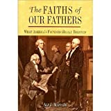 THE Faiths of Our Fathers; What America's Founders Really Believed