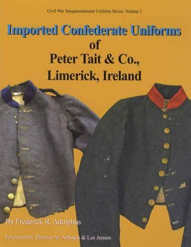 Imported Confederate Uniforms of Peter Tait & Co., Limerick Ireland (Civil War Sesquicentennial Unif
