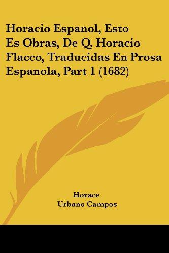 Horacio Espanol, Esto Es Obras, De Q. Horacio Flacco, Traducidas En Prosa Espanola, Part 1 (1682)