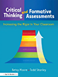 Critical Thinking and Formative Assessments: Increasing the Rigor in Your Classroom (English Edition)