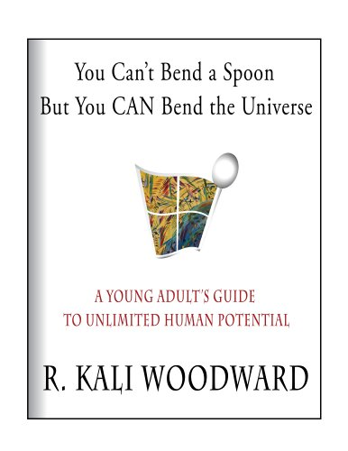 You Can't Bend a Spoon, but You CAN Bend the Universe: A Young Adult's Guide to Unlimited Human Potential (English Edition)
