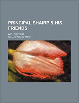 Book Principal Shairp and His Friends: With Portrait