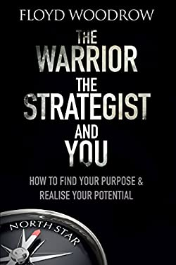 The Warrior, Strategist and You: How to Find Your Purpose and Realise Your Potential