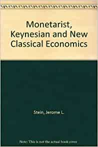 monetarist and new classical theories In this article we will discuss about the monetary transmission mechanism in the classical, keynesian, monetarist and neo-keynesian theories monetary transmission.