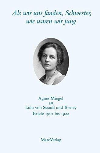als-wir-uns-fanden-schwester-wie-waren-wir-jung-agnes-miegel-an-lulu-von-strauss-und-torney-briefe-1901-bis-1922