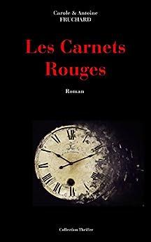 Les Carnets Rouges (French Edition) de [Fruchard, Antoine, Fruchard, Carole]