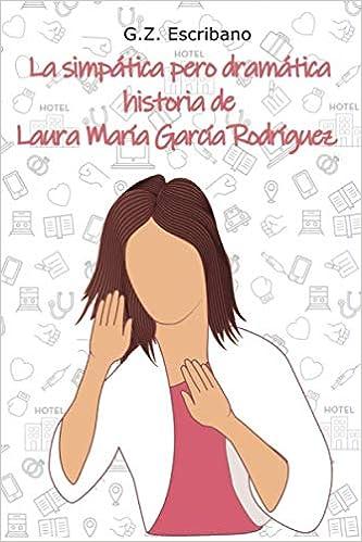 Leer Gratis La simpática pero dramática historia de Laura María García Rodríguez de G. Z. Escribano