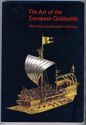 Art of the European Goldsmith Silver from the Schroder Collection Catalog