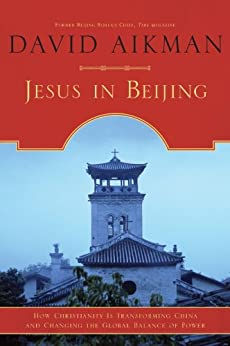 Jesus in Beijing: How Christianity Is Transforming China And Changing the Global Balance of Power by [Aikman, David]