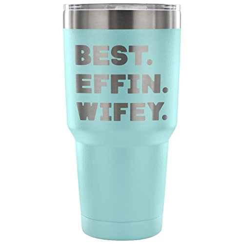 ArtsyMod BEST EFFIN WIFEY Premium Vacuum Tumbler, PERFECT FUNNY GIFT To Wife From Husband For Valentine's Day! Attractive Water Tumbler, 30oz. (Light Blue)