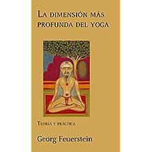 La dimensión más profunda del yoga: Teoría y práctica